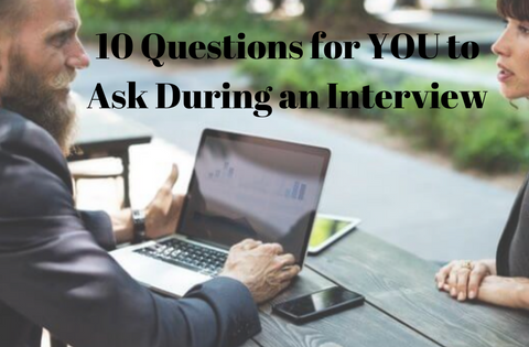 10 Questions for YOU to Ask Interviewers