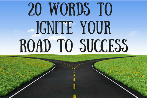 20 Words to Ignite YourRoad to Success