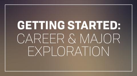 Getting Started: Career & Major Exploration