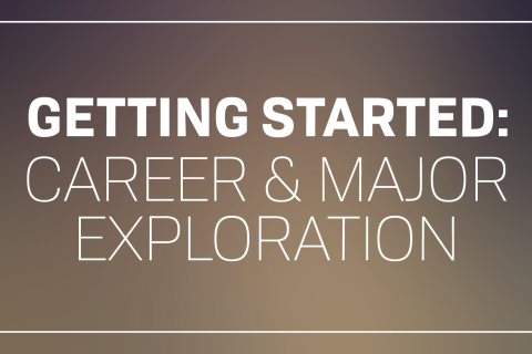 Getting Started: Career & Major Exploration