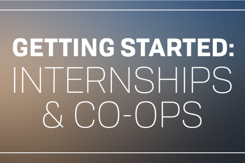 Getting Started: Internships & Co-ops