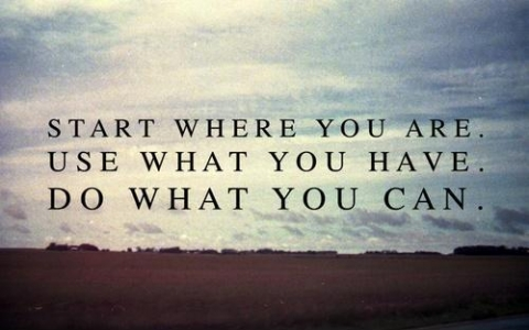 start-where-you-are-use-what-you-have-do-what-you-can-quote-1